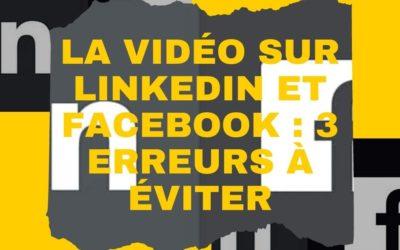 La vidéo sur linkedin et facebook, 3 erreurs à éviter